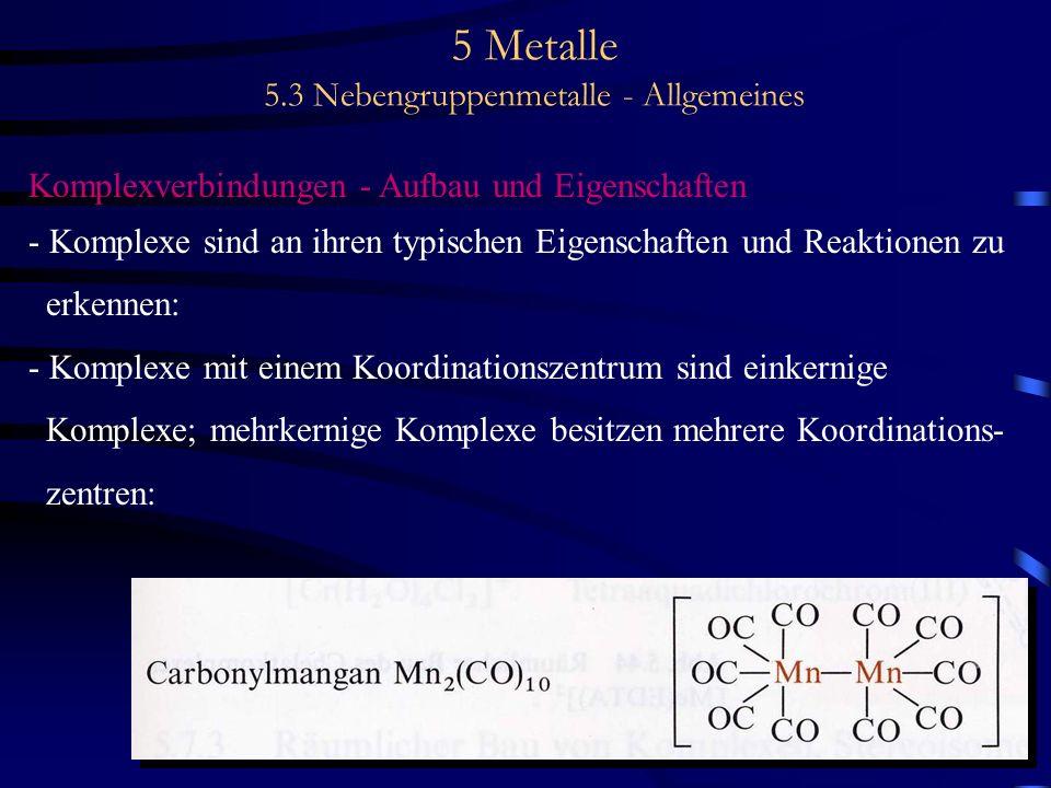 5 Metalle 5.3 Nebengruppenmetalle - Allgemeines Komplexverbindungen - Aufbau und Eigenschaften - Komplexe sind an ihren typischen Eigenschaften und Re