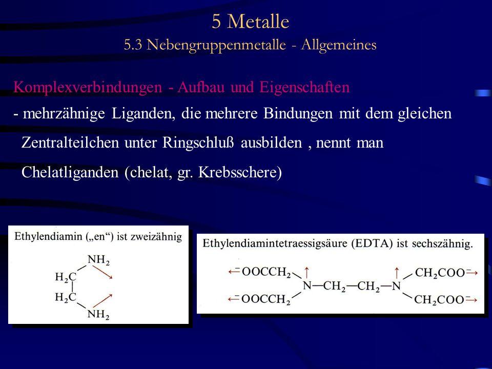 5 Metalle 5.3 Nebengruppenmetalle - Allgemeines Komplexverbindungen - Aufbau und Eigenschaften - mehrzähnige Liganden, die mehrere Bindungen mit dem g