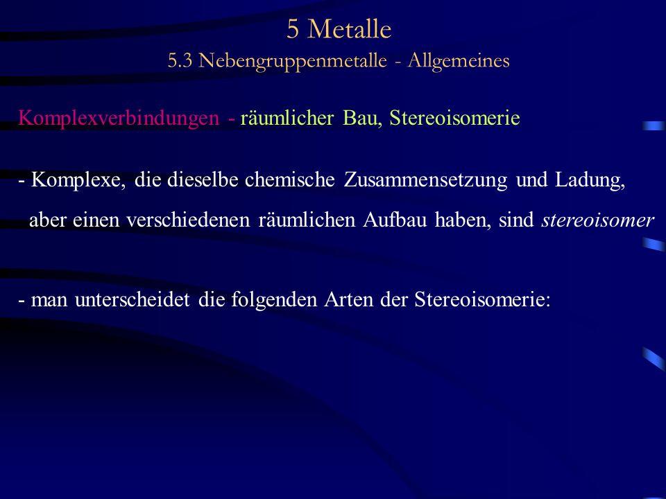 5 Metalle 5.3 Nebengruppenmetalle - Allgemeines Komplexverbindungen - räumlicher Bau, Stereoisomerie - Komplexe, die dieselbe chemische Zusammensetzun