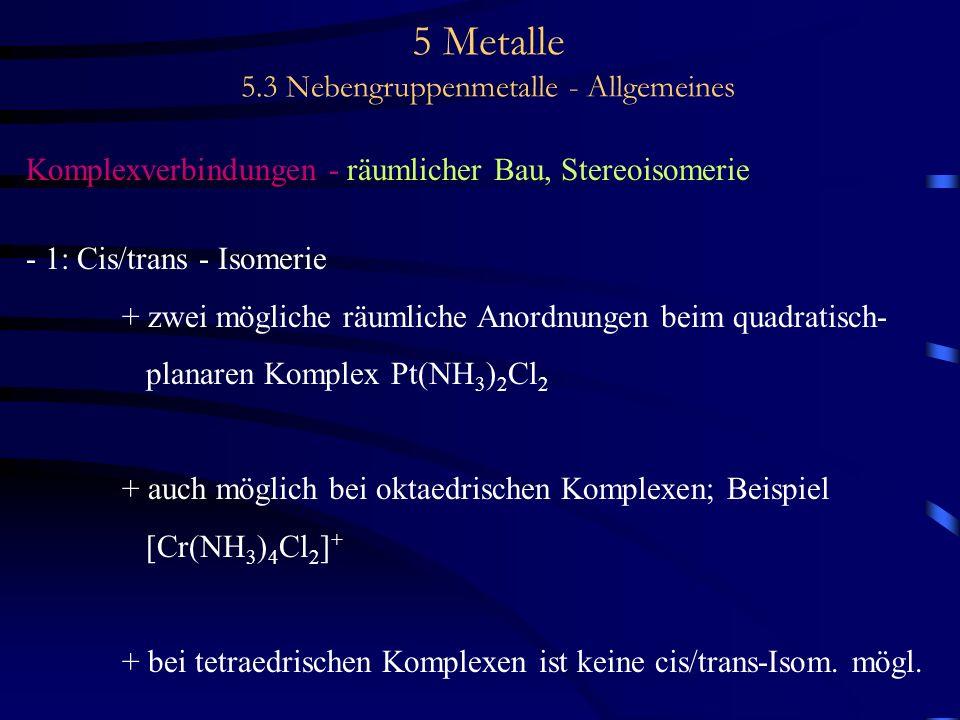 5 Metalle 5.3 Nebengruppenmetalle - Allgemeines Komplexverbindungen - räumlicher Bau, Stereoisomerie - 1: Cis/trans - Isomerie + zwei mögliche räumlic