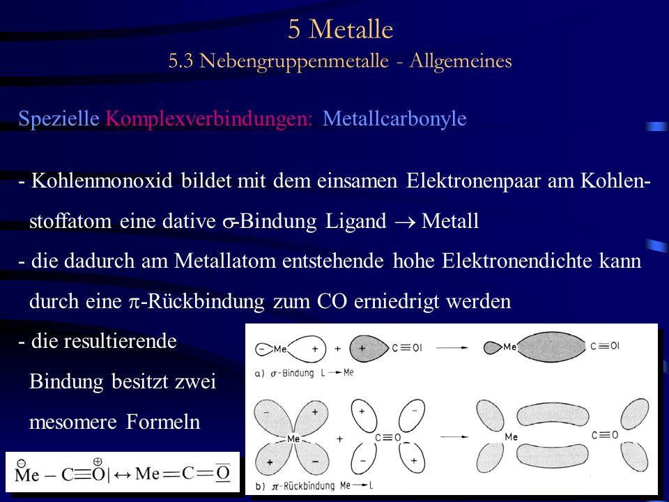 5 Metalle 5.3 Nebengruppenmetalle - Allgemeines Spezielle Komplexverbindungen: Metallcarbonyle - Kohlenmonoxid bildet mit dem einsamen Elektronenpaar