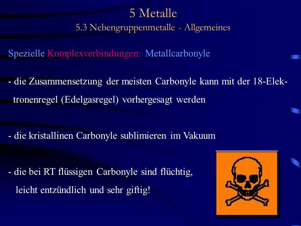 5 Metalle 5.3 Nebengruppenmetalle - Allgemeines Spezielle Komplexverbindungen: Metallcarbonyle - die Zusammensetzung der meisten Carbonyle kann mit de