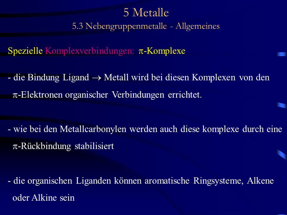 5 Metalle 5.3 Nebengruppenmetalle - Allgemeines Spezielle Komplexverbindungen: -Komplexe - die Bindung Ligand Metall wird bei diesen Komplexen von den