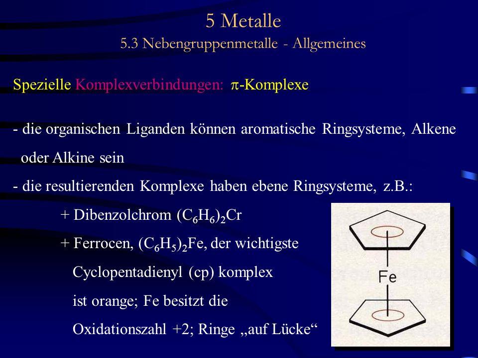 5 Metalle 5.3 Nebengruppenmetalle - Allgemeines Spezielle Komplexverbindungen: -Komplexe - die organischen Liganden können aromatische Ringsysteme, Al