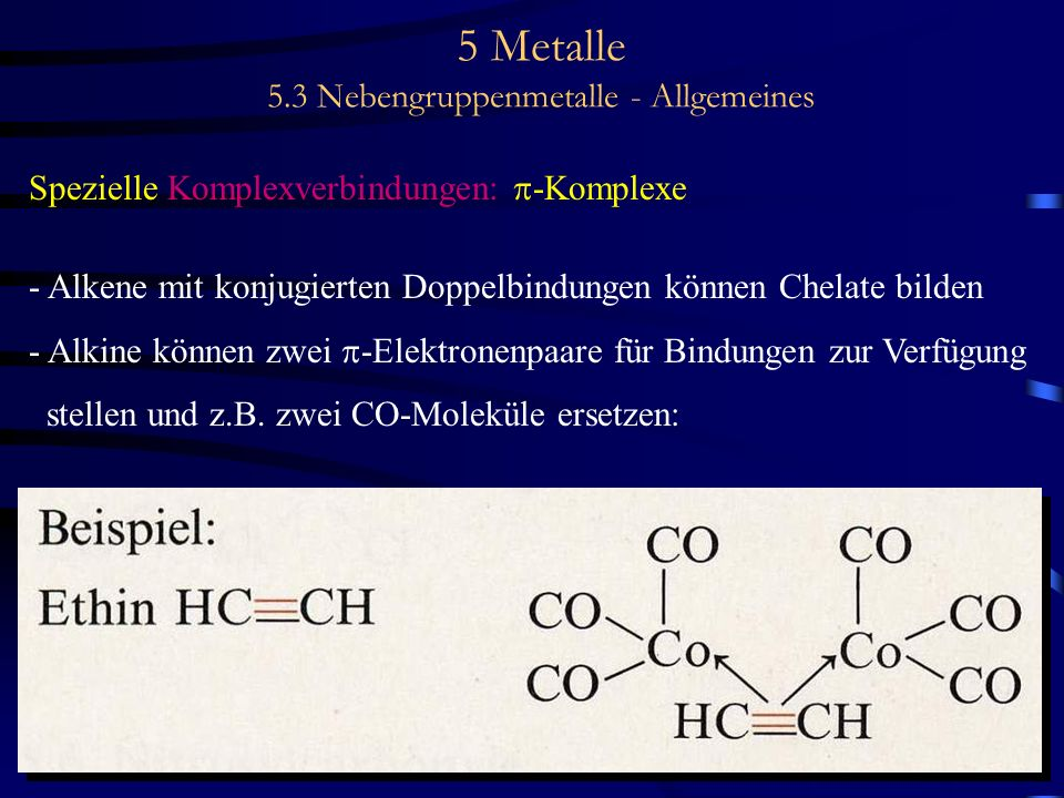 5 Metalle 5.3 Nebengruppenmetalle - Allgemeines Spezielle Komplexverbindungen: -Komplexe - Alkene mit konjugierten Doppelbindungen können Chelate bild