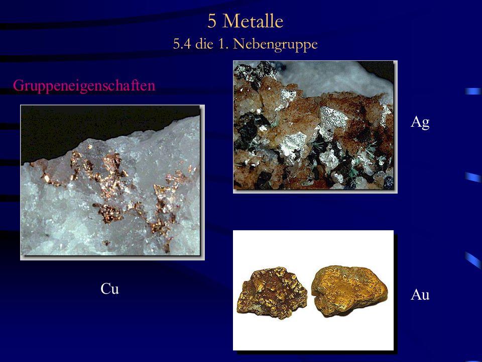 5 Metalle 5.4 die 1. Nebengruppe Gruppeneigenschaften Cu Ag Au