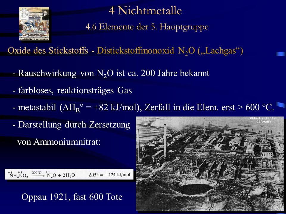 4 Nichtmetalle 4.6 Elemente der 5. Hauptgruppe Oxide des Stickstoffs - Distickstoffmonoxid N 2 O (Lachgas) - Rauschwirkung von N 2 O ist ca. 200 Jahre