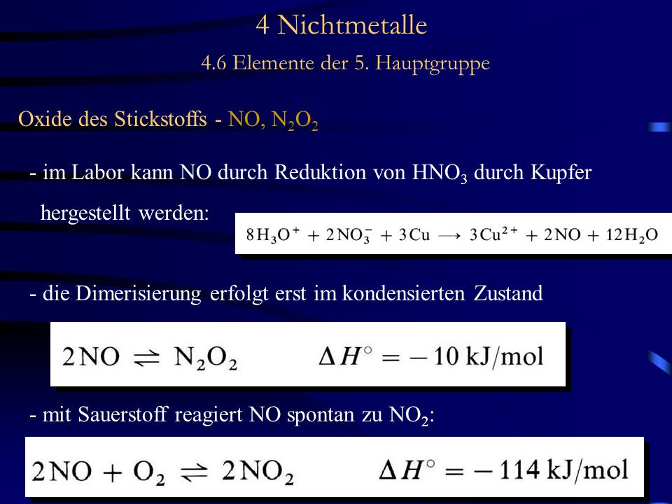 4 Nichtmetalle 4.6 Elemente der 5. Hauptgruppe Oxide des Stickstoffs - NO, N 2 O 2 - im Labor kann NO durch Reduktion von HNO 3 durch Kupfer hergestel