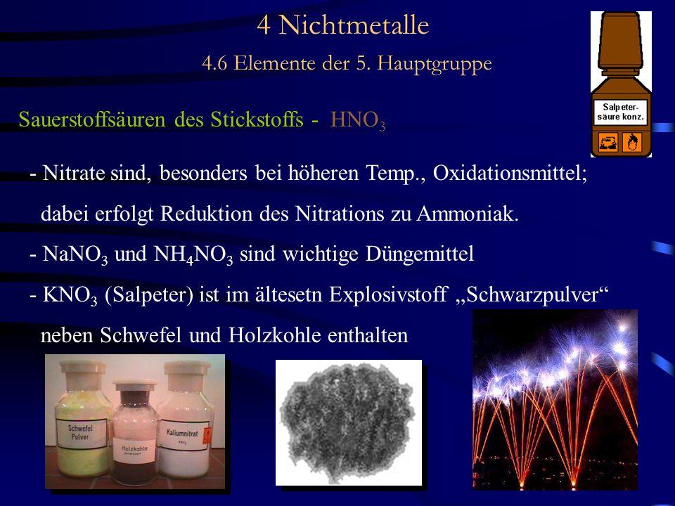 4 Nichtmetalle 4.6 Elemente der 5. Hauptgruppe Sauerstoffsäuren des Stickstoffs - HNO 3 - Nitrate sind, besonders bei höheren Temp., Oxidationsmittel;
