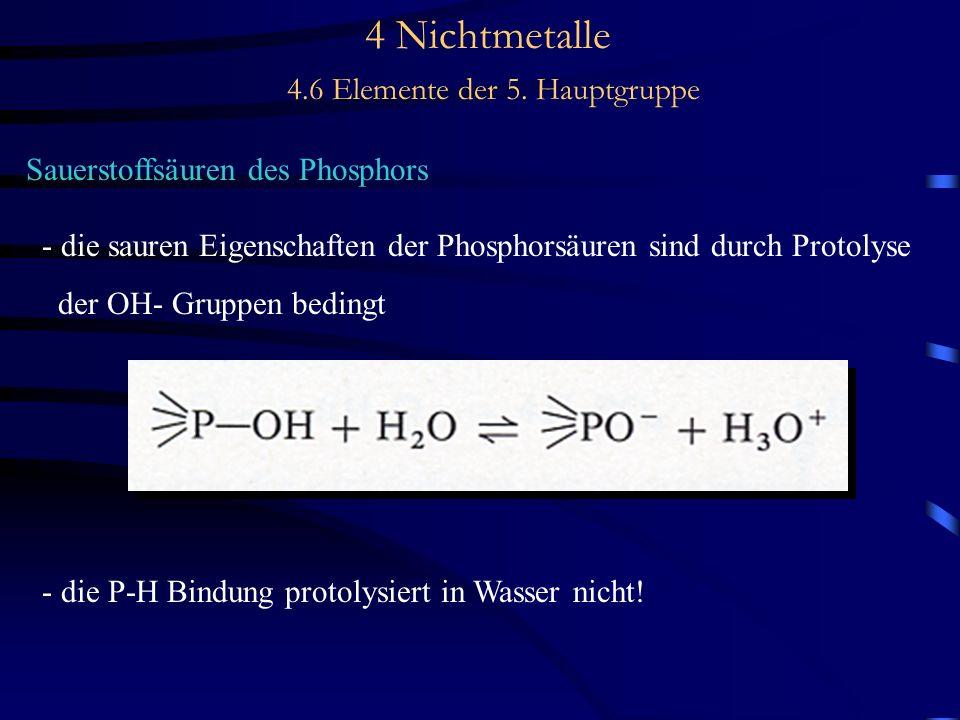 4 Nichtmetalle 4.6 Elemente der 5. Hauptgruppe Sauerstoffsäuren des Phosphors - die sauren Eigenschaften der Phosphorsäuren sind durch Protolyse der O