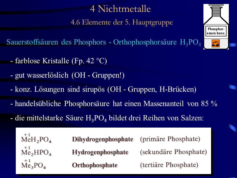 4 Nichtmetalle 4.6 Elemente der 5. Hauptgruppe Sauerstoffsäuren des Phosphors - Orthophosphorsäure H 3 PO 4 - farblose Kristalle (Fp. 42 °C) - gut was