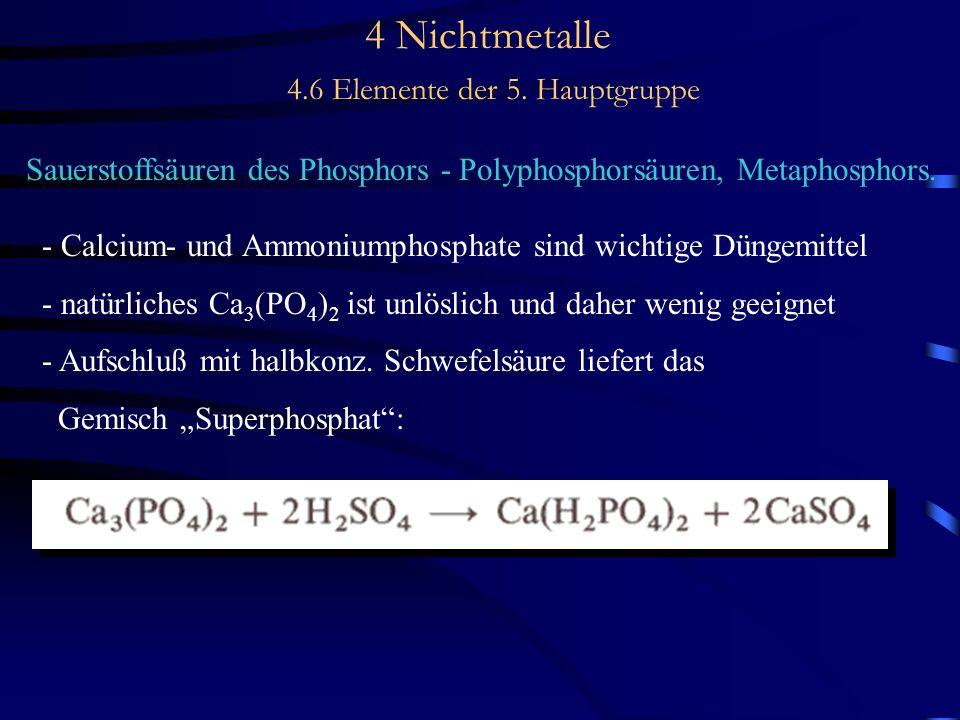 4 Nichtmetalle 4.6 Elemente der 5. Hauptgruppe Sauerstoffsäuren des Phosphors - Polyphosphorsäuren, Metaphosphors. - Calcium- und Ammoniumphosphate si