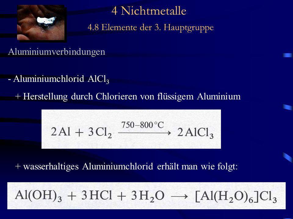 4 Nichtmetalle 4.8 Elemente der 3. Hauptgruppe Aluminiumverbindungen - Aluminiumchlorid AlCl 3 + Herstellung durch Chlorieren von flüssigem Aluminium