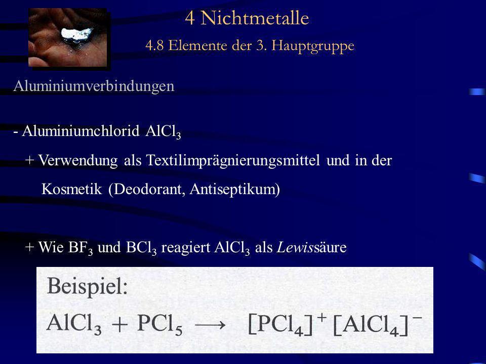 4 Nichtmetalle 4.8 Elemente der 3. Hauptgruppe Aluminiumverbindungen - Aluminiumchlorid AlCl 3 + Verwendung als Textilimprägnierungsmittel und in der