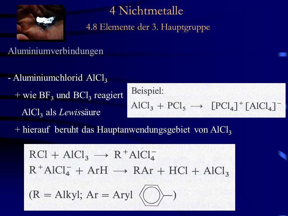 4 Nichtmetalle 4.8 Elemente der 3. Hauptgruppe Aluminiumverbindungen - Aluminiumchlorid AlCl 3 + wie BF 3 und BCl 3 reagiert AlCl 3 als Lewissäure + h