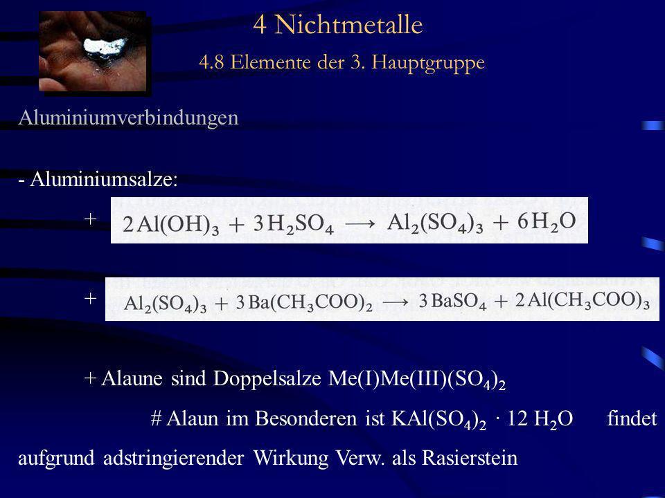 4 Nichtmetalle 4.8 Elemente der 3. Hauptgruppe Aluminiumverbindungen - Aluminiumsalze: + + Alaune sind Doppelsalze Me(I)Me(III)(SO 4 ) 2 # Alaun im Be