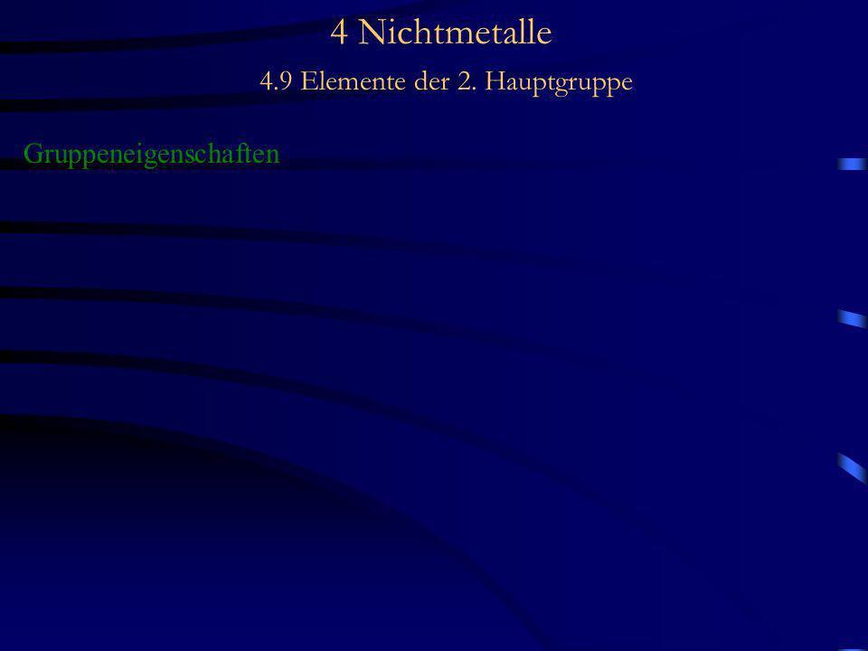 4 Nichtmetalle 4.9 Elemente der 2. Hauptgruppe Gruppeneigenschaften