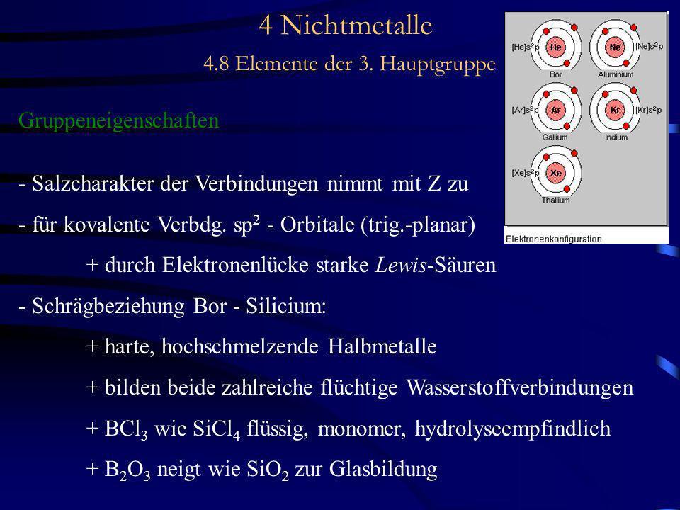 4 Nichtmetalle 4.8 Elemente der 3. Hauptgruppe Gruppeneigenschaften - Salzcharakter der Verbindungen nimmt mit Z zu - für kovalente Verbdg. sp 2 - Orb