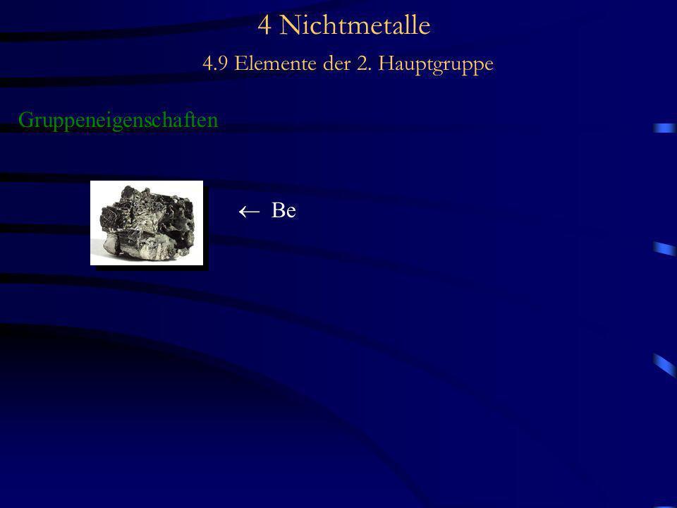 4 Nichtmetalle 4.9 Elemente der 2. Hauptgruppe Gruppeneigenschaften Be