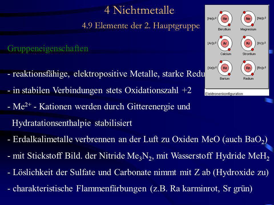 4 Nichtmetalle 4.9 Elemente der 2. Hauptgruppe Gruppeneigenschaften - reaktionsfähige, elektropositive Metalle, starke Reduktionsmittel - in stabilen