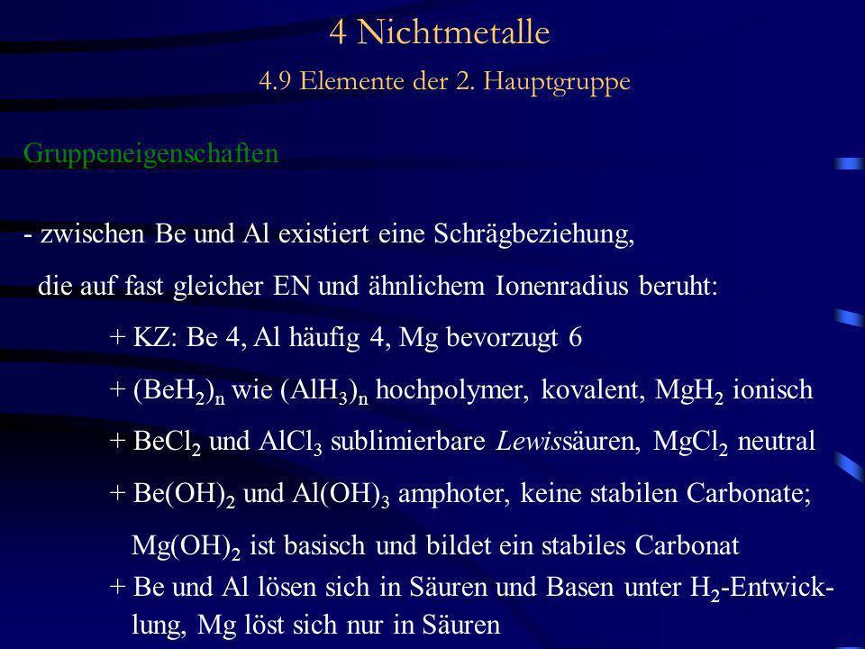 4 Nichtmetalle 4.9 Elemente der 2. Hauptgruppe Gruppeneigenschaften - zwischen Be und Al existiert eine Schrägbeziehung, die auf fast gleicher EN und