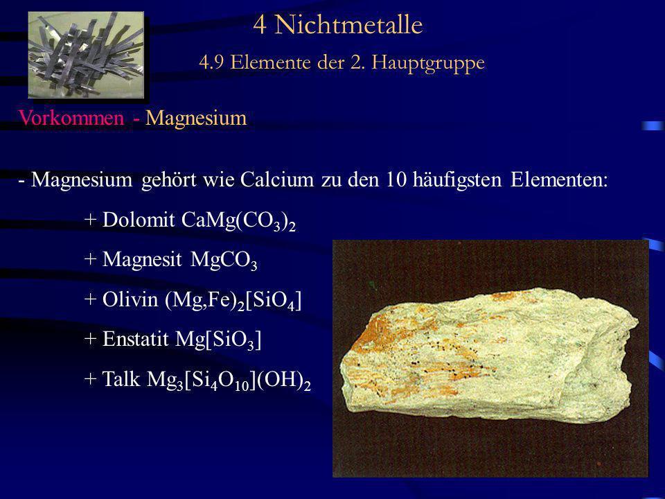 4 Nichtmetalle 4.9 Elemente der 2. Hauptgruppe Vorkommen - Magnesium - Magnesium gehört wie Calcium zu den 10 häufigsten Elementen: + Dolomit CaMg(CO