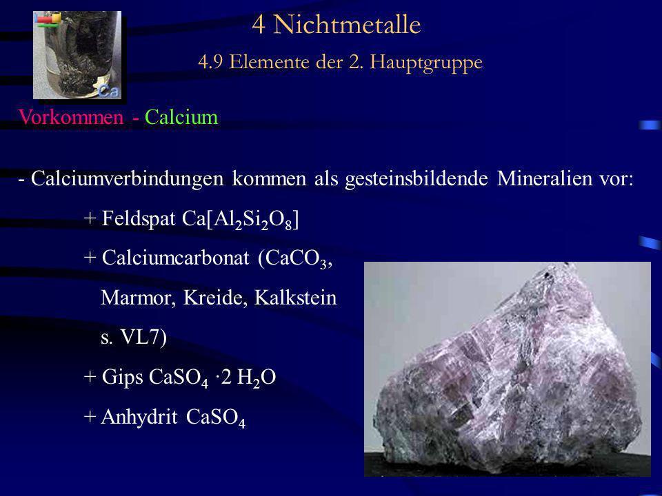4 Nichtmetalle 4.9 Elemente der 2. Hauptgruppe Vorkommen - Calcium - Calciumverbindungen kommen als gesteinsbildende Mineralien vor: + Feldspat Ca[Al