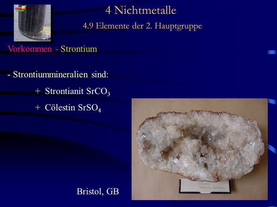 4 Nichtmetalle 4.9 Elemente der 2. Hauptgruppe Vorkommen - Strontium - Strontiummineralien sind: + Strontianit SrCO 3 + Cölestin SrSO 4 Bristol, GB