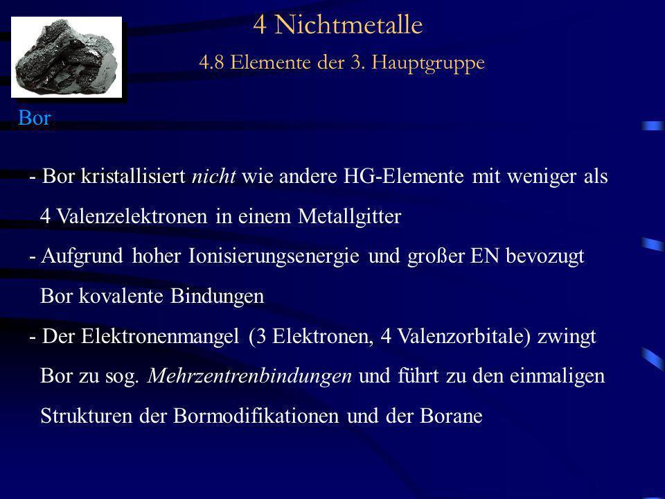 4 Nichtmetalle 4.8 Elemente der 3. Hauptgruppe Bor - Bor kristallisiert nicht wie andere HG-Elemente mit weniger als 4 Valenzelektronen in einem Metal
