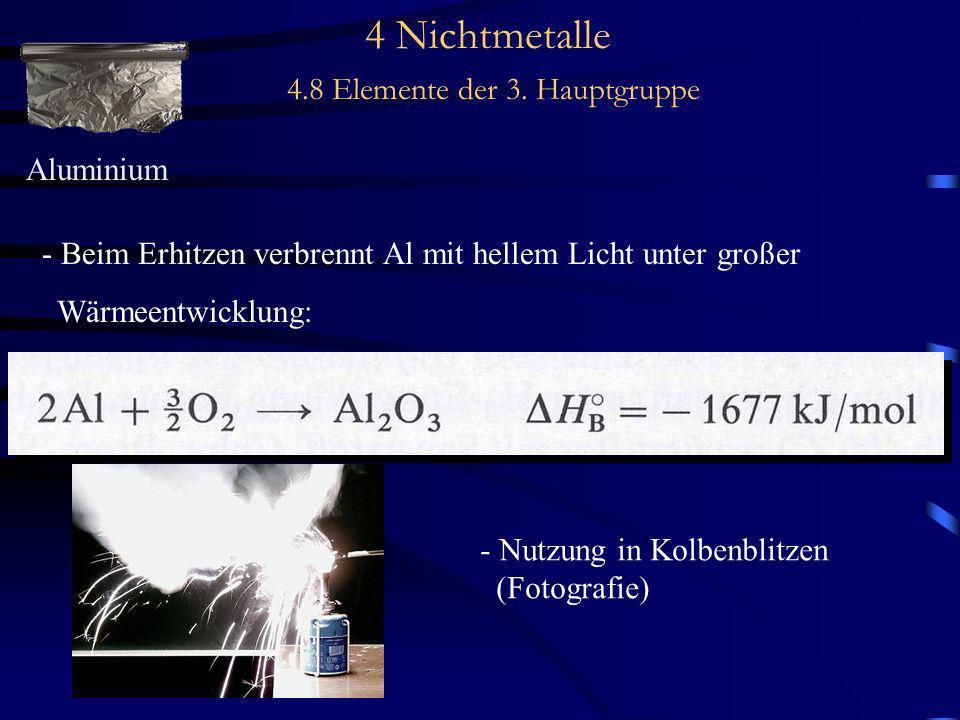4 Nichtmetalle 4.8 Elemente der 3. Hauptgruppe Aluminium - Beim Erhitzen verbrennt Al mit hellem Licht unter großer Wärmeentwicklung: - Nutzung in Kol