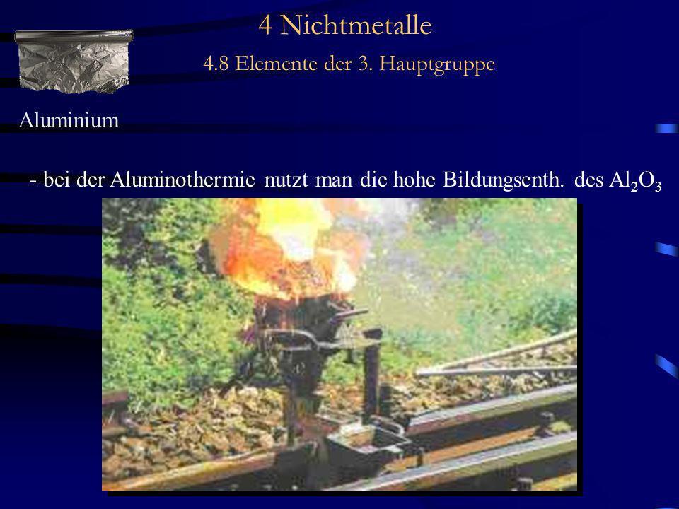 4 Nichtmetalle 4.8 Elemente der 3. Hauptgruppe Aluminium - bei der Aluminothermie nutzt man die hohe Bildungsenth. des Al 2 O 3