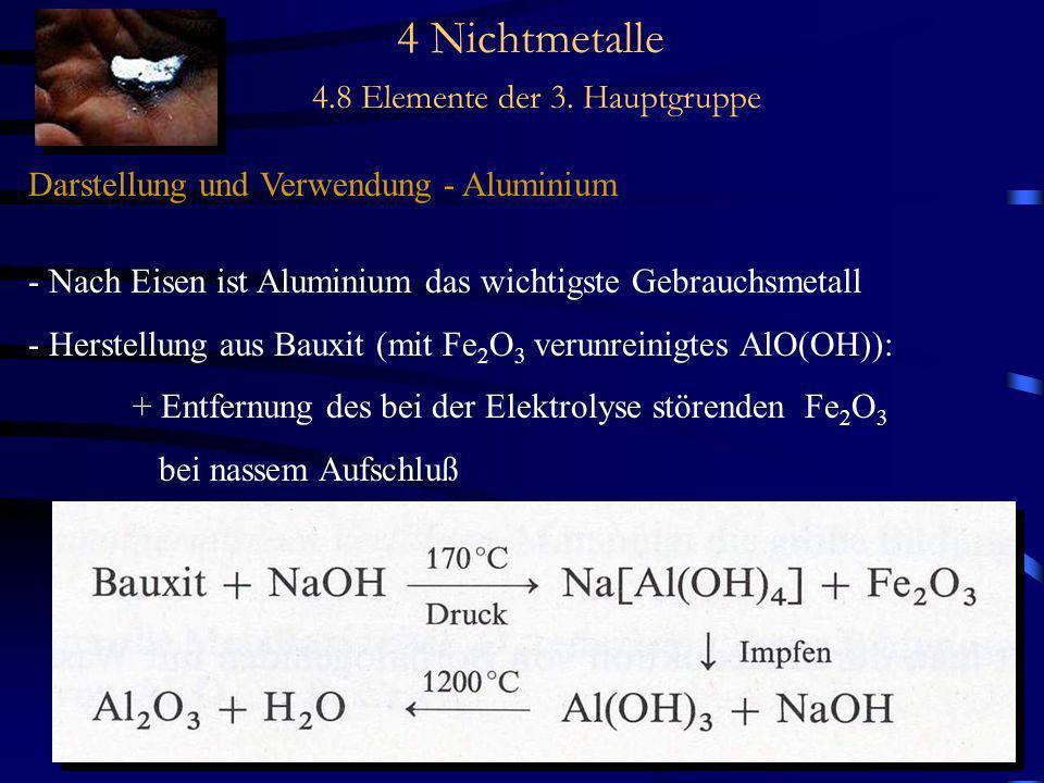 4 Nichtmetalle 4.8 Elemente der 3. Hauptgruppe Darstellung und Verwendung - Aluminium - Nach Eisen ist Aluminium das wichtigste Gebrauchsmetall - Hers