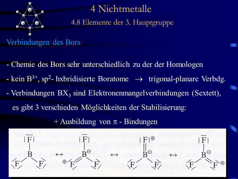 4 Nichtmetalle 4.8 Elemente der 3. Hauptgruppe Verbindungen des Bors - Chemie des Bors sehr unterschiedlich zu der der Homologen - kein B 3+, sp 2 - h
