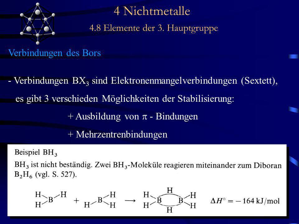 4 Nichtmetalle 4.8 Elemente der 3. Hauptgruppe Verbindungen des Bors - Verbindungen BX 3 sind Elektronenmangelverbindungen (Sextett), es gibt 3 versch