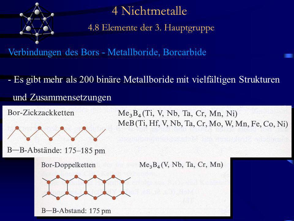 4 Nichtmetalle 4.8 Elemente der 3. Hauptgruppe Verbindungen des Bors - Metallboride, Borcarbide - Es gibt mehr als 200 binäre Metallboride mit vielfäl