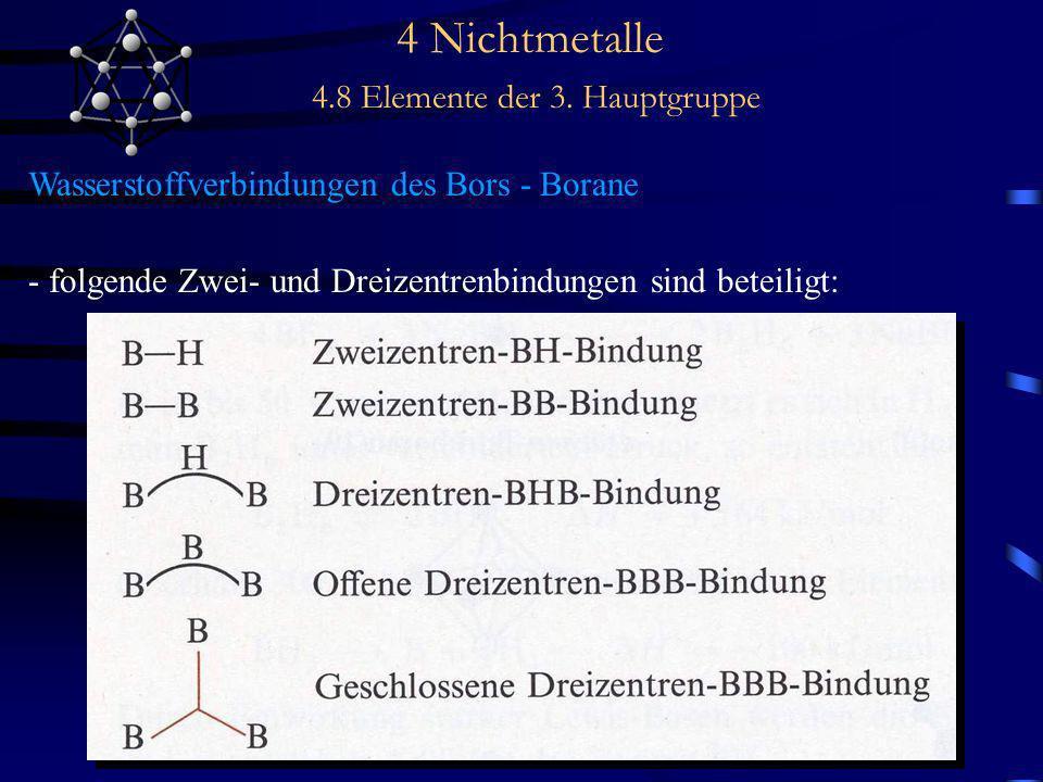 4 Nichtmetalle 4.8 Elemente der 3. Hauptgruppe Wasserstoffverbindungen des Bors - Borane - folgende Zwei- und Dreizentrenbindungen sind beteiligt: