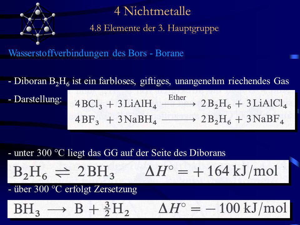 4 Nichtmetalle 4.8 Elemente der 3. Hauptgruppe Wasserstoffverbindungen des Bors - Borane - Diboran B 2 H 6 ist ein farbloses, giftiges, unangenehm rie