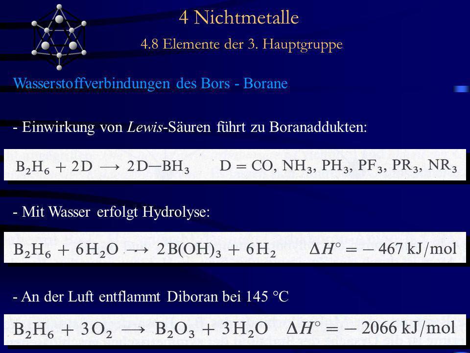 4 Nichtmetalle 4.8 Elemente der 3. Hauptgruppe Wasserstoffverbindungen des Bors - Borane - Einwirkung von Lewis-Säuren führt zu Boranaddukten: - Mit W