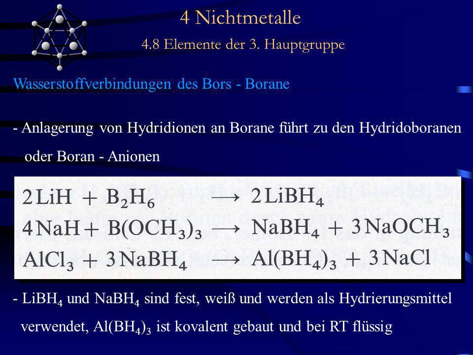 4 Nichtmetalle 4.8 Elemente der 3. Hauptgruppe Wasserstoffverbindungen des Bors - Borane - Anlagerung von Hydridionen an Borane führt zu den Hydridobo