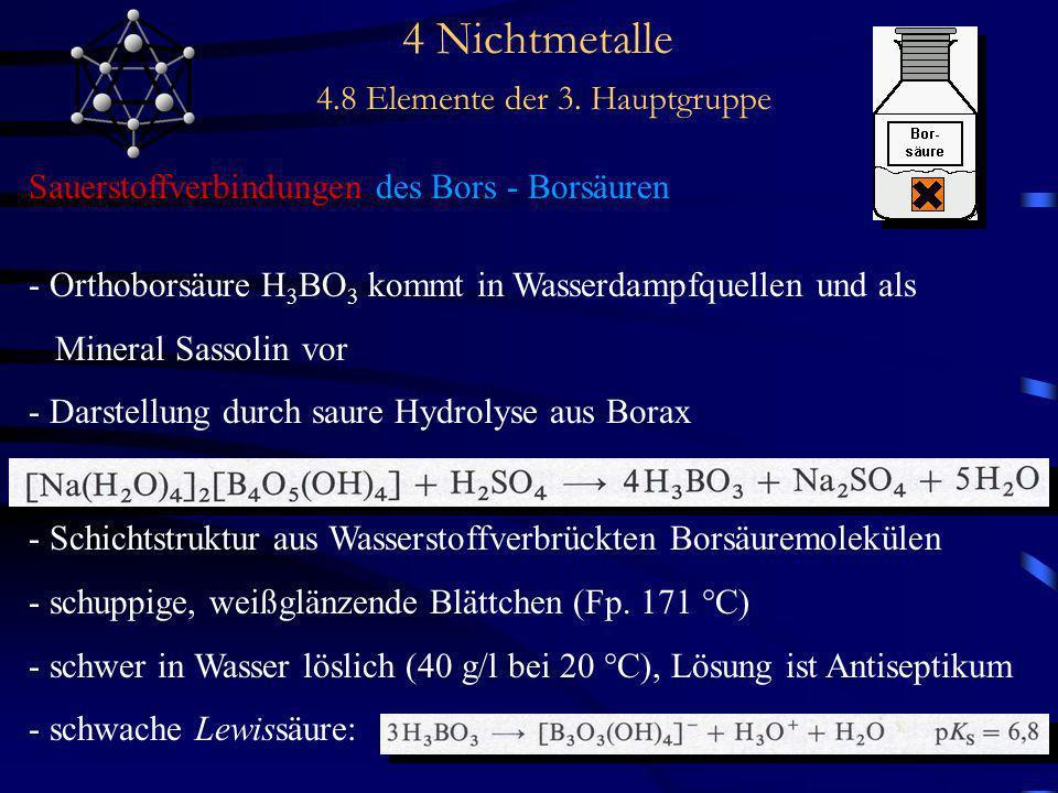 4 Nichtmetalle 4.8 Elemente der 3. Hauptgruppe Sauerstoffverbindungen des Bors - Borsäuren - Orthoborsäure H 3 BO 3 kommt in Wasserdampfquellen und al