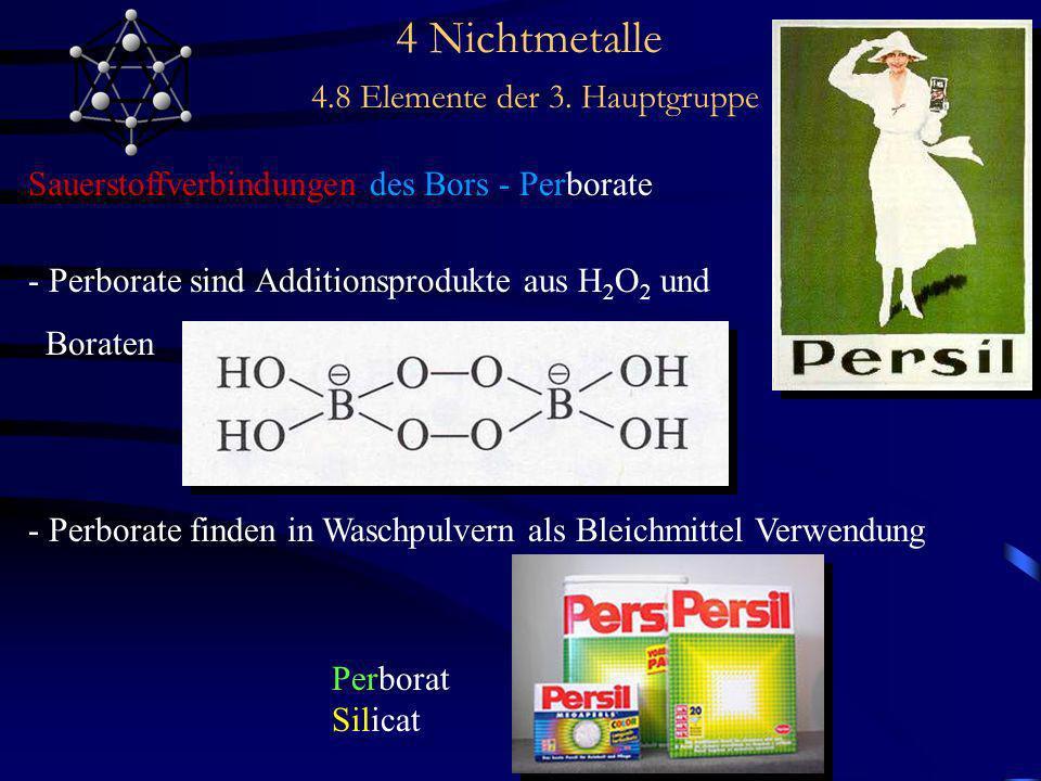 4 Nichtmetalle 4.8 Elemente der 3. Hauptgruppe Sauerstoffverbindungen des Bors - Perborate - Perborate sind Additionsprodukte aus H 2 O 2 und Boraten