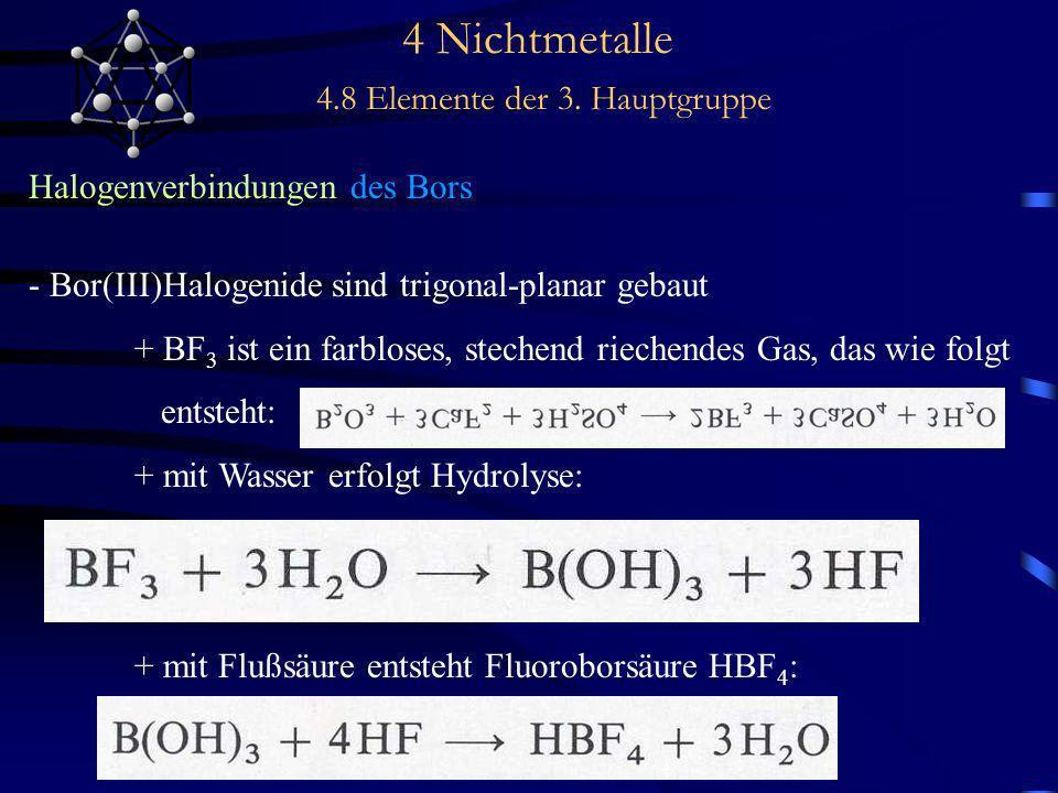 4 Nichtmetalle 4.8 Elemente der 3. Hauptgruppe Halogenverbindungen des Bors - Bor(III)Halogenide sind trigonal-planar gebaut + BF 3 ist ein farbloses,