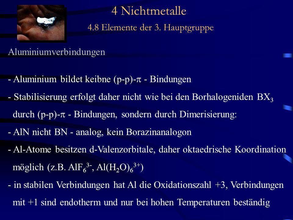 4 Nichtmetalle 4.8 Elemente der 3. Hauptgruppe Aluminiumverbindungen - Aluminium bildet keibne (p-p)- - Bindungen - Stabilisierung erfolgt daher nicht