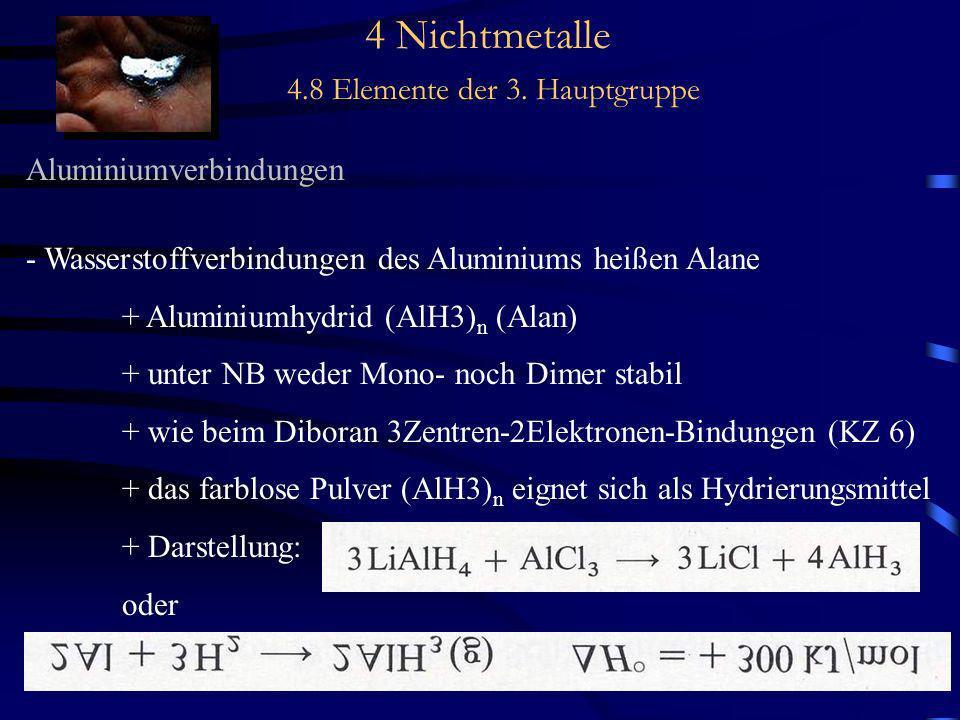 4 Nichtmetalle 4.8 Elemente der 3. Hauptgruppe Aluminiumverbindungen - Wasserstoffverbindungen des Aluminiums heißen Alane + Aluminiumhydrid (AlH3) n
