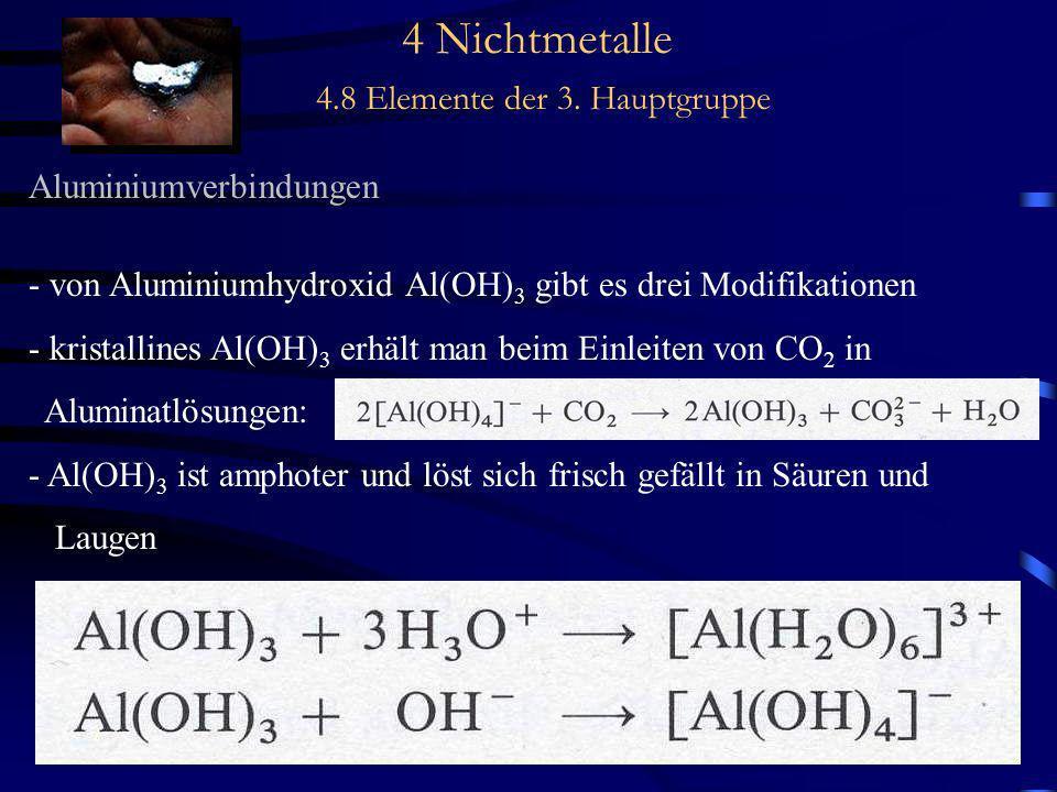 4 Nichtmetalle 4.8 Elemente der 3. Hauptgruppe Aluminiumverbindungen - von Aluminiumhydroxid Al(OH) 3 gibt es drei Modifikationen - kristallines Al(OH