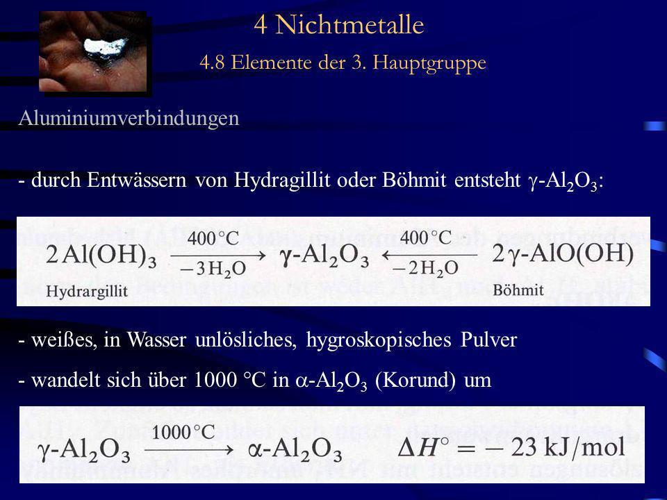 4 Nichtmetalle 4.8 Elemente der 3. Hauptgruppe Aluminiumverbindungen - durch Entwässern von Hydragillit oder Böhmit entsteht -Al 2 O 3 : - weißes, in