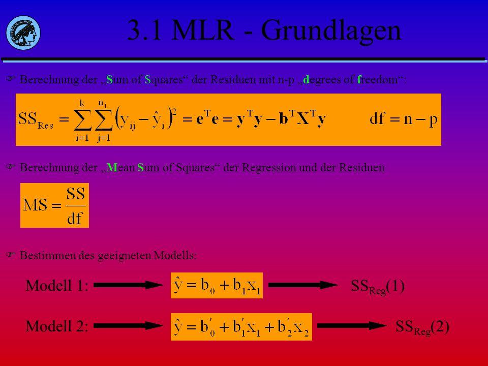 3.1 MLR - Grundlagen Berechnung der Sum of Squares der Residuen mit n-p degrees of freedom: Berechnung der Mean Sum of Squares der Regression und der