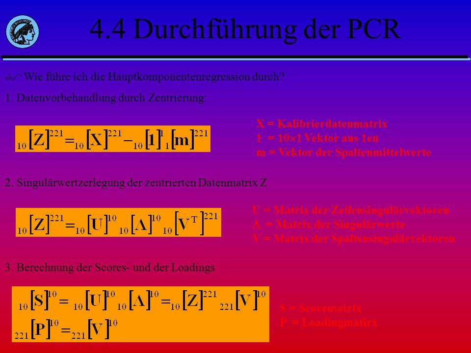 4.4 Durchführung der PCR Wie führe ich die Hauptkomponentenregression durch? 1. Datenvorbehandlung durch Zentrierung: 2. Singulärwertzerlegung der zen