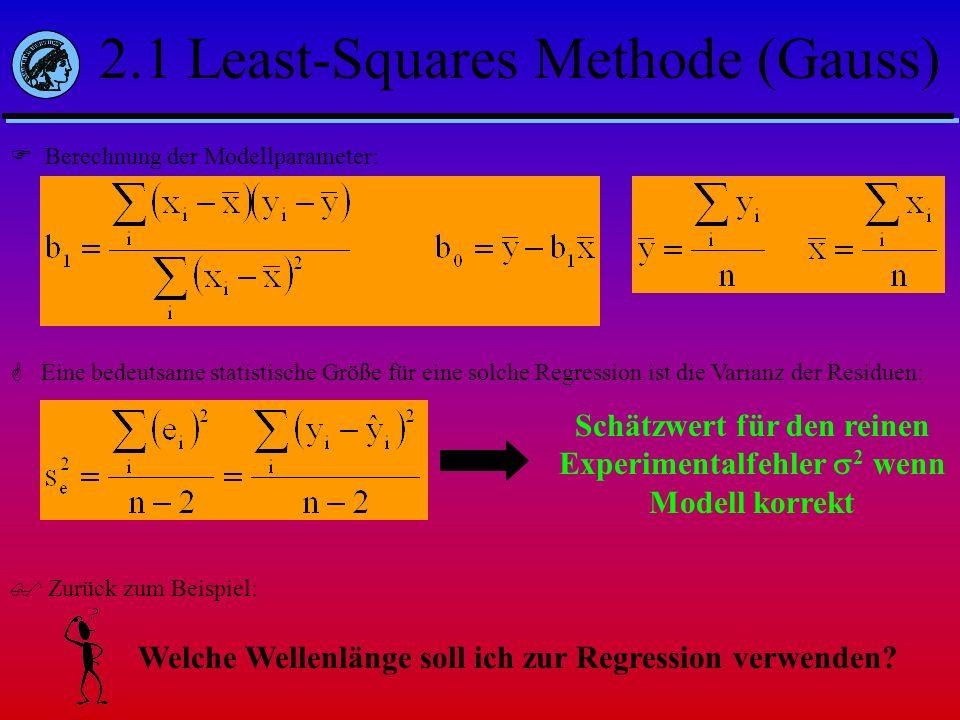 2.1 Least-Squares Methode (Gauss) Berechnung der Modellparameter: Eine bedeutsame statistische Größe für eine solche Regression ist die Varianz der Re
