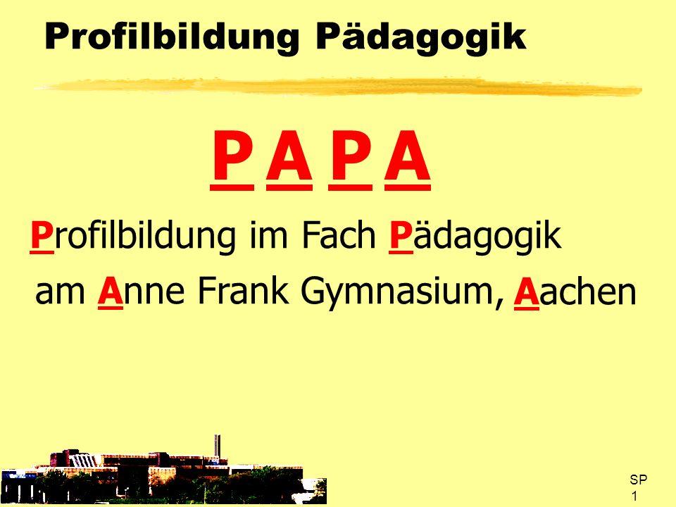 SP 1 Profilbildung Pädagogik P Profilbildung A am Anne Frank Gymnasium, P im Fach Pädagogik A Aachen
